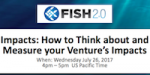 How to Think about and Measure your Venture's Impacts (July 26, 2017)